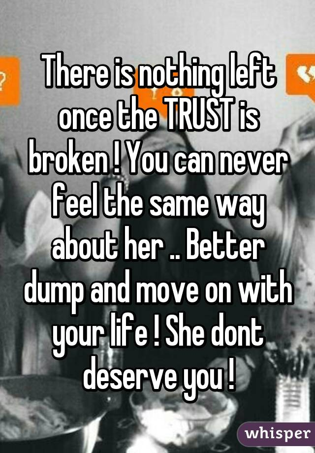 There is nothing left once the TRUST is broken ! You can