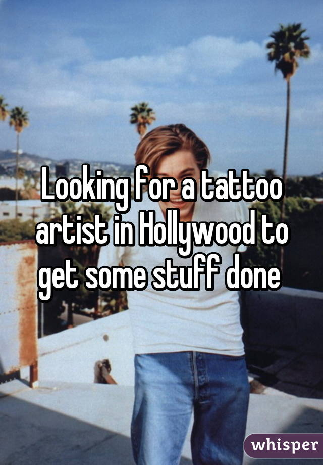 Looking for a tattoo artist in Hollywood to get some stuff done