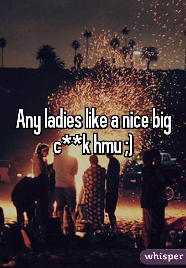 Any ladies like a nice big c**k hmu ;)
