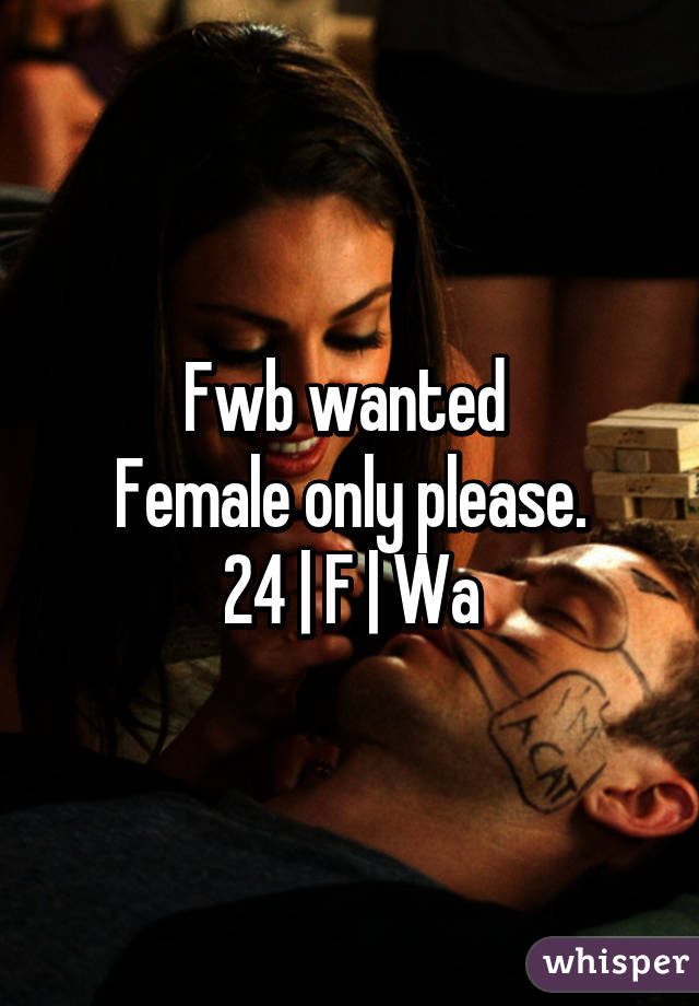 Fwb wanted  Female only please. 24 | F | Wa
