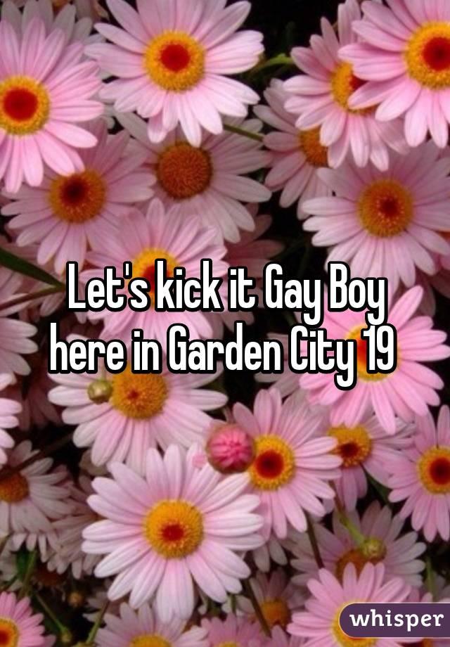 Let's kick it Gay Boy here in Garden City 19