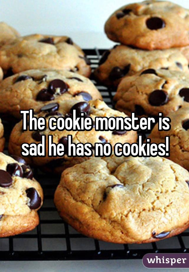 The cookie monster is sad he has no cookies!