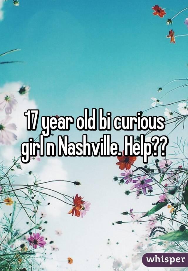17 year old bi curious girl n Nashville. Help??