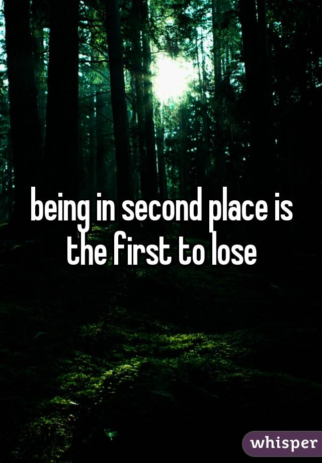being in second place is the first to lose