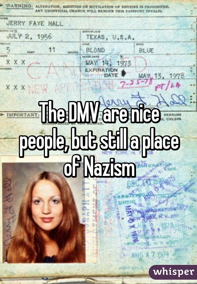 The DMV are nice people, but still a place of Nazism