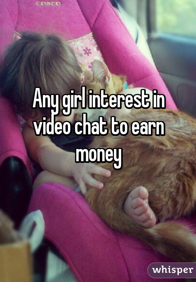 Any girl interest in video chat to earn money