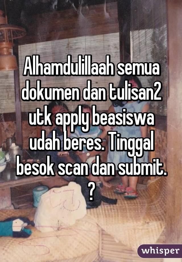 Alhamdulillaah semua dokumen dan tulisan2 utk apply beasiswa udah beres. Tinggal besok scan dan submit. 😊