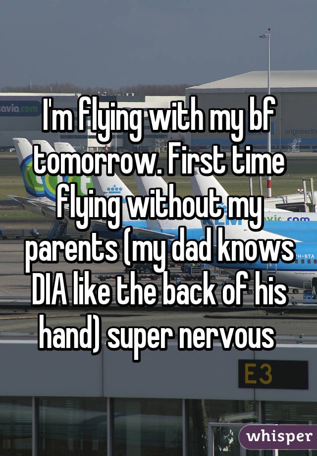I'm flying with my bf tomorrow. First time flying without my parents (my dad knows DIA like the back of his hand) super nervous
