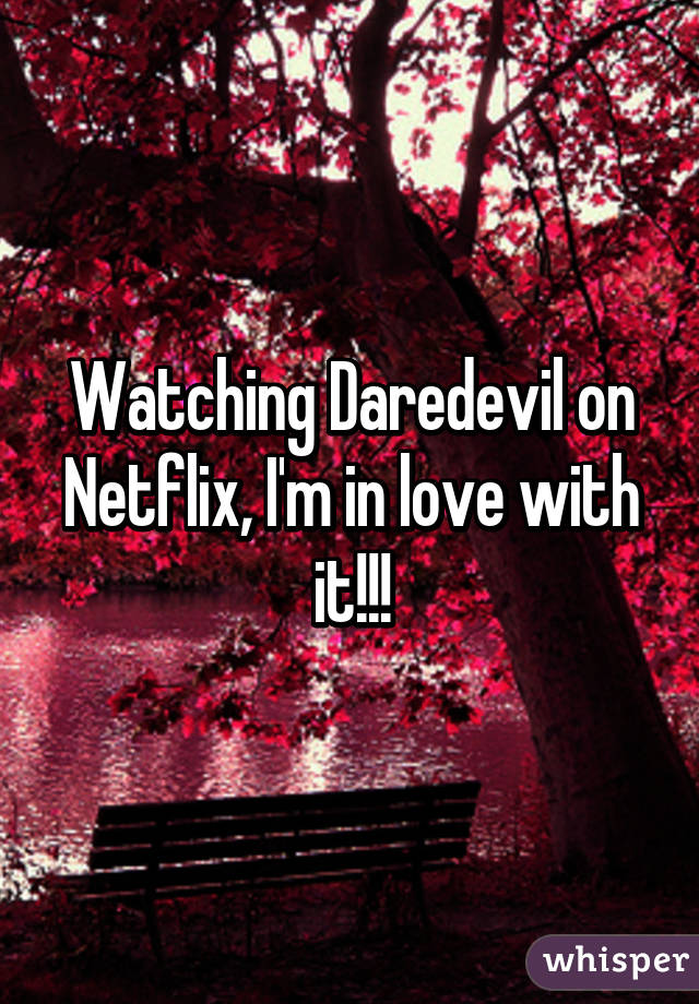 Watching Daredevil on Netflix, I'm in love with it!!!