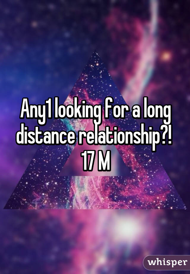 Any1 looking for a long distance relationship?!  17 M