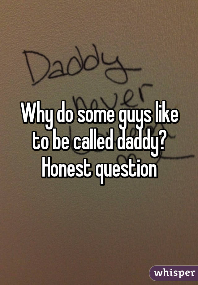 Why do some guys like to be called daddy? Honest question