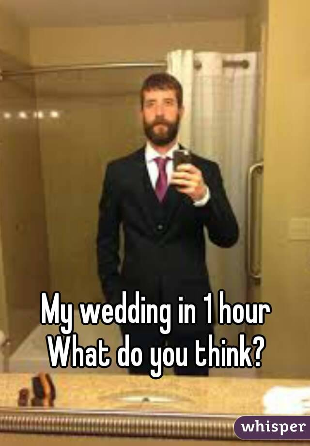 My wedding in 1 hour What do you think?