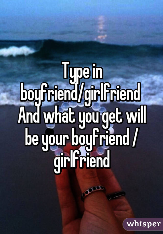 Type in boyfriend/girlfriend  And what you get will be your boyfriend / girlfriend