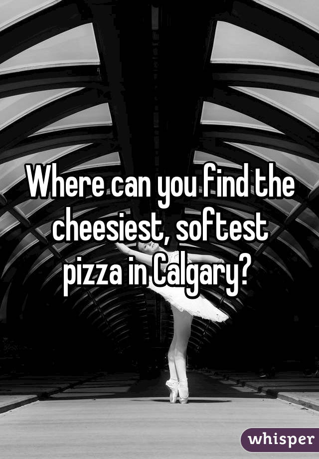 Where can you find the cheesiest, softest pizza in Calgary?