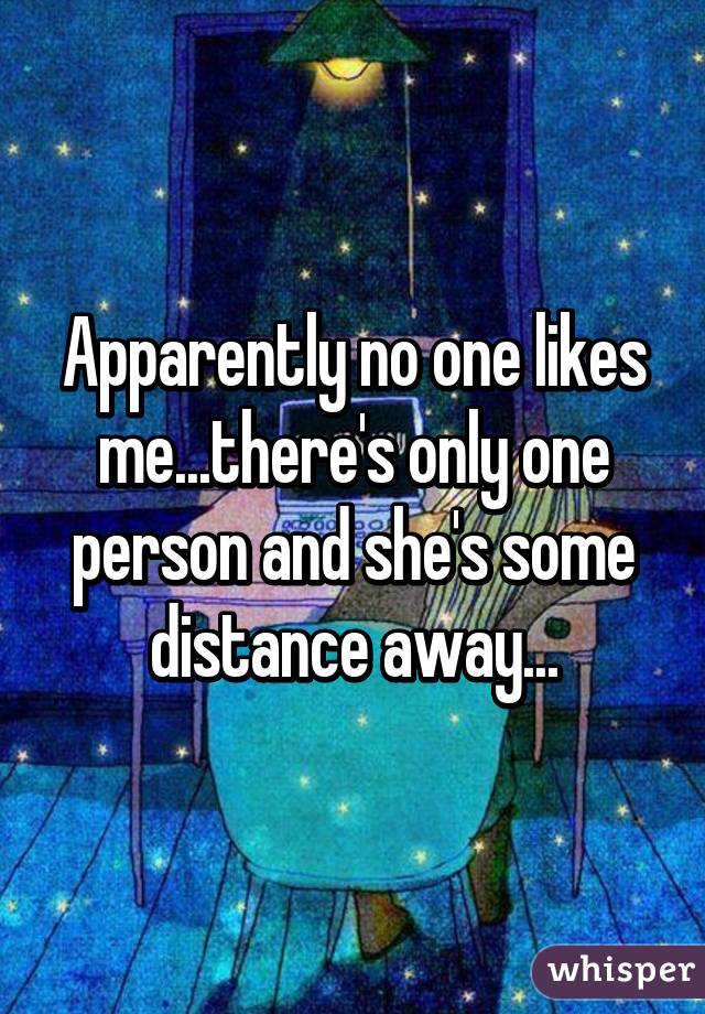 Apparently no one likes me...there's only one person and she's some distance away...