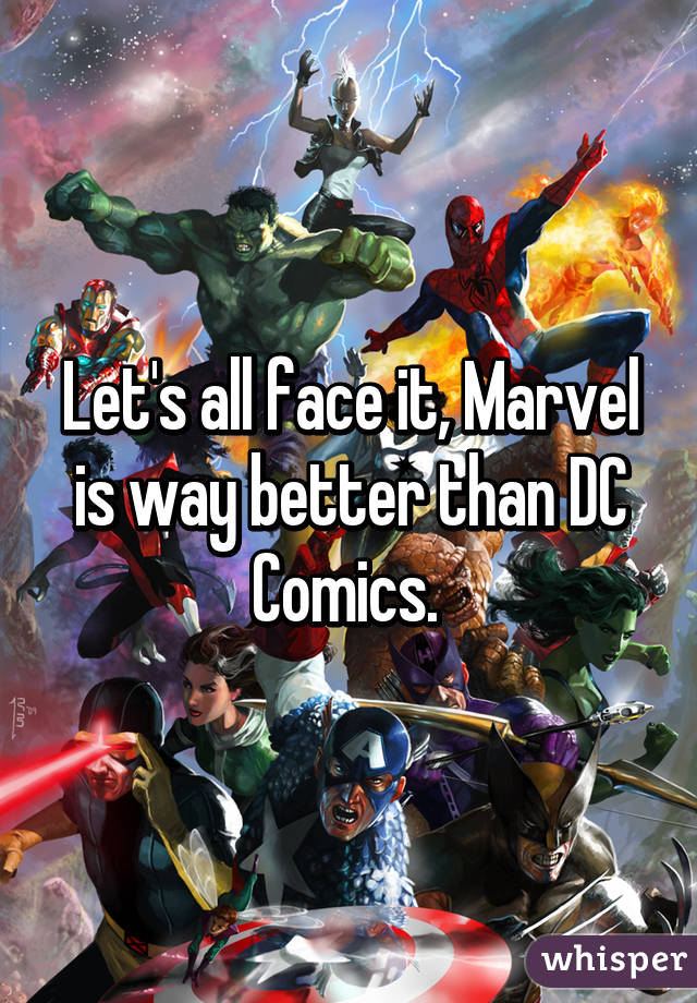Let's all face it, Marvel is way better than DC Comics.