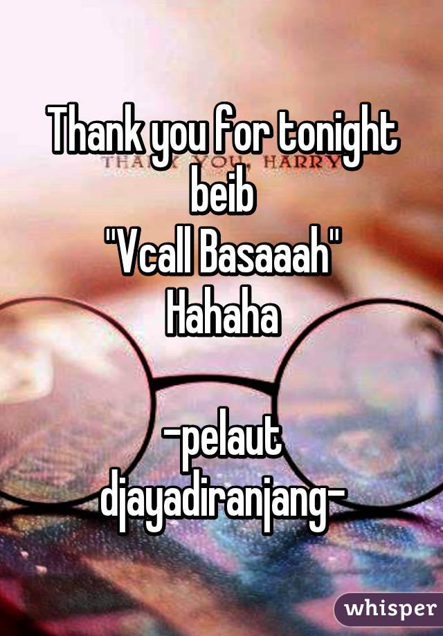 "Thank you for tonight beib ""Vcall Basaaah"" Hahaha  -pelaut djayadiranjang-"