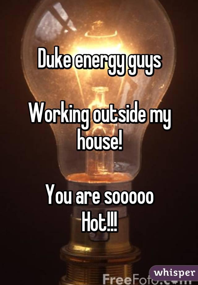 Duke energy guys  Working outside my house!  You are sooooo Hot!!!