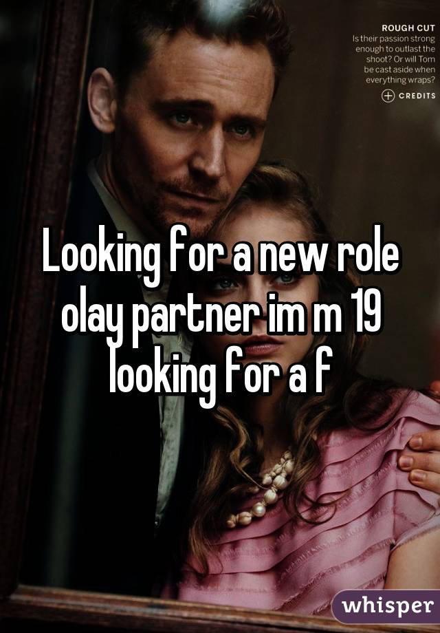 Looking for a new role olay partner im m 19 looking for a f