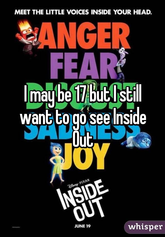 I may be 17 but I still want to go see Inside Out