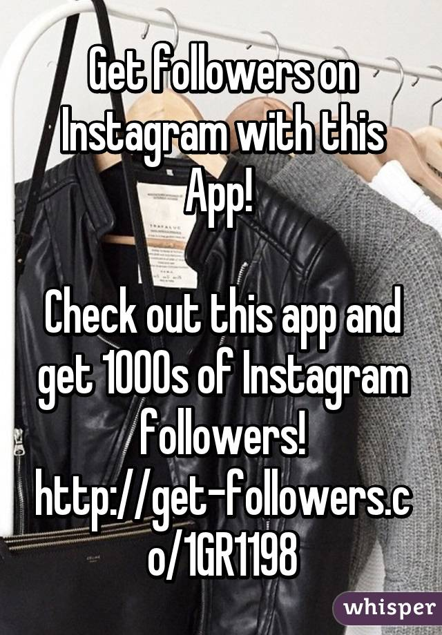 Get followers on Instagram with this App!   Check out this app and get 1000s of Instagram followers! http://get-followers.co/1GR1198