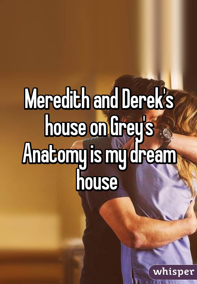 Meredith and Derek's house on Grey's Anatomy is my dream house