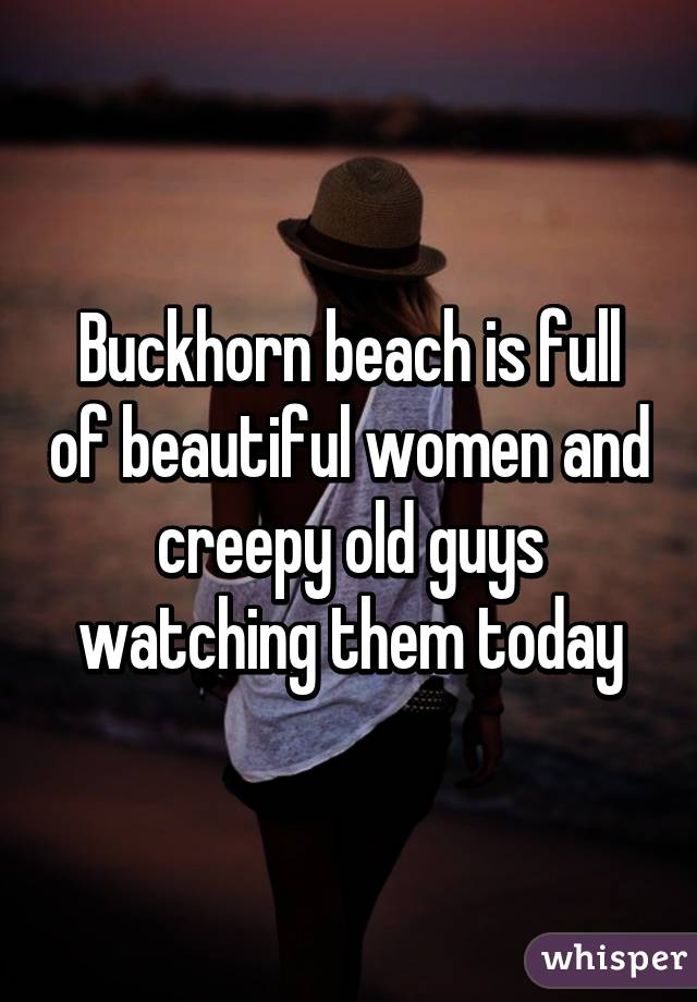 Buckhorn beach is full of beautiful women and creepy old guys watching them today