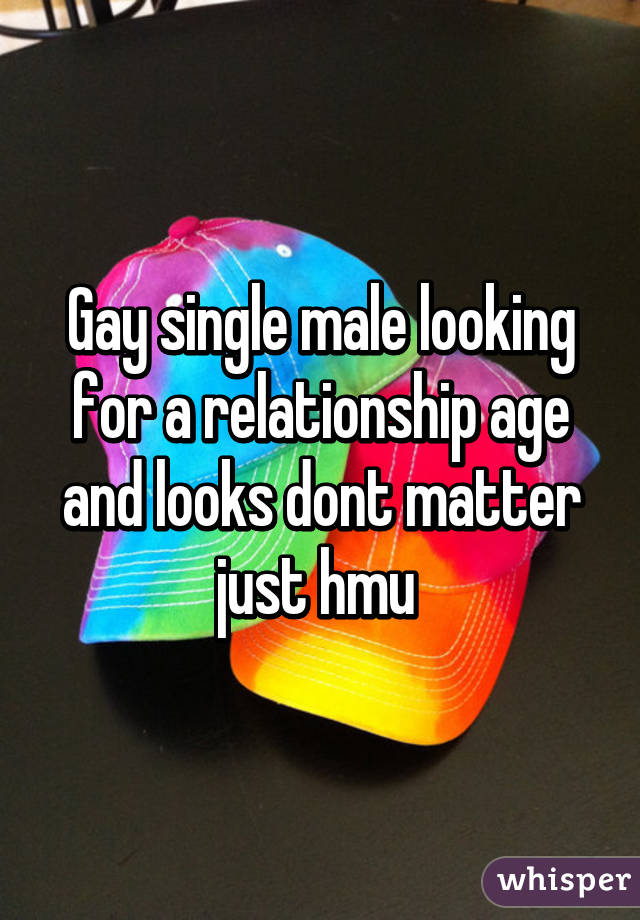 Gay single male looking for a relationship age and looks dont matter just hmu