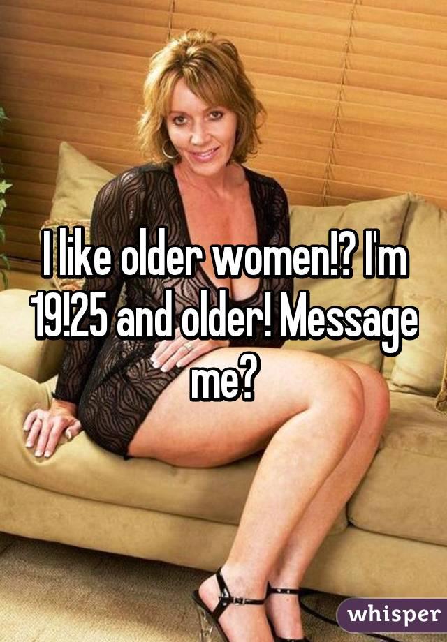 Older woman likes me