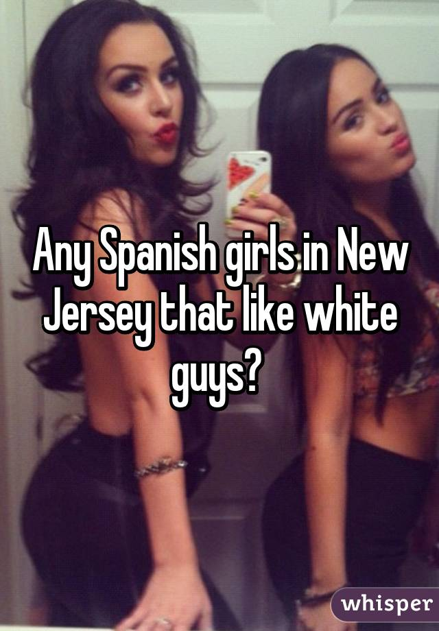 Do spanish girls like white guys