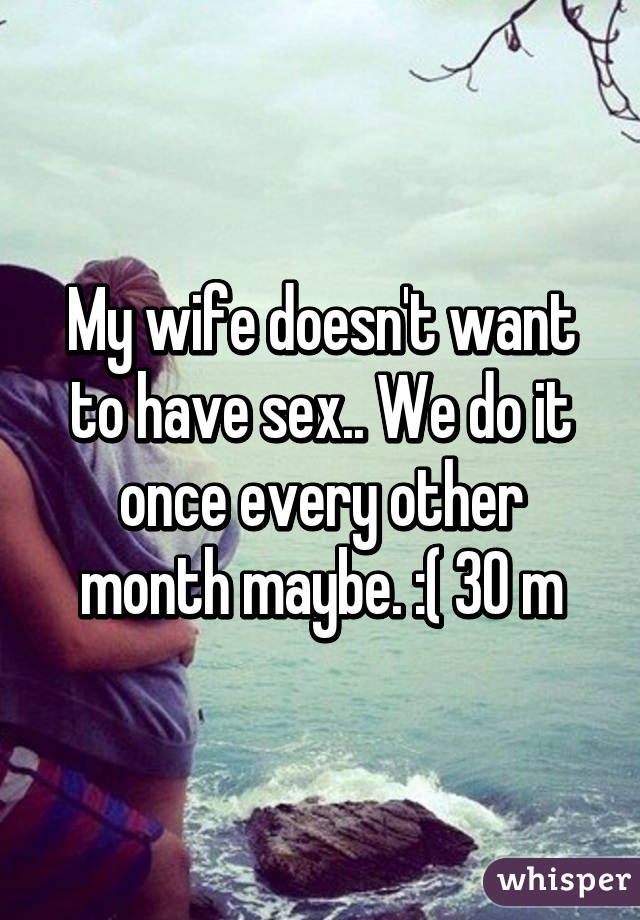 My wife doesnt want sex much