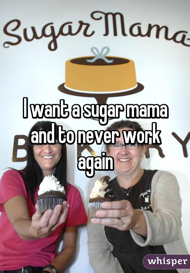 i want a sugar mama