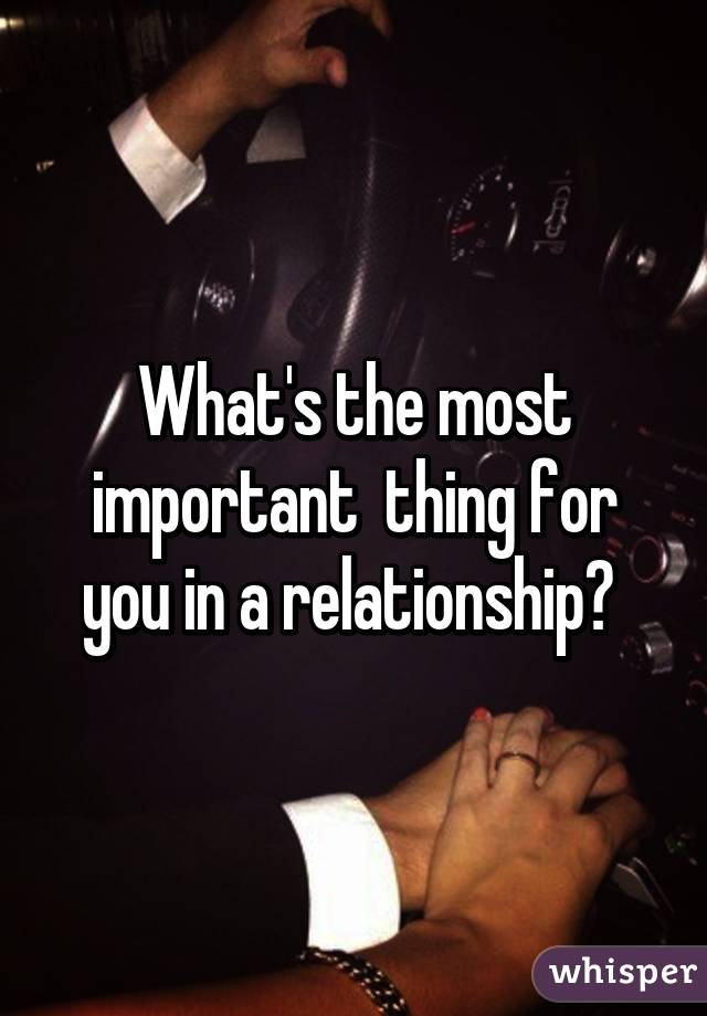 What is the most important thing in a relationship