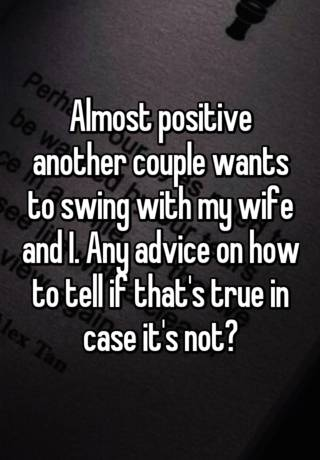 Almost Positive Another Couple Wants To Swing With My Wife