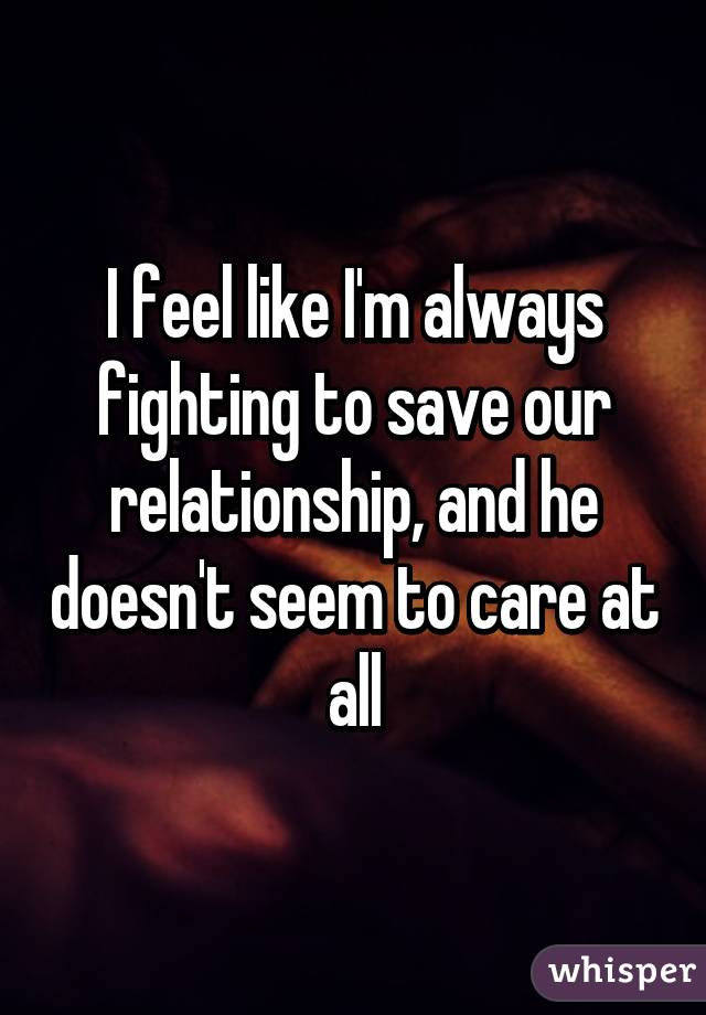 why didn t he fight for our relationship