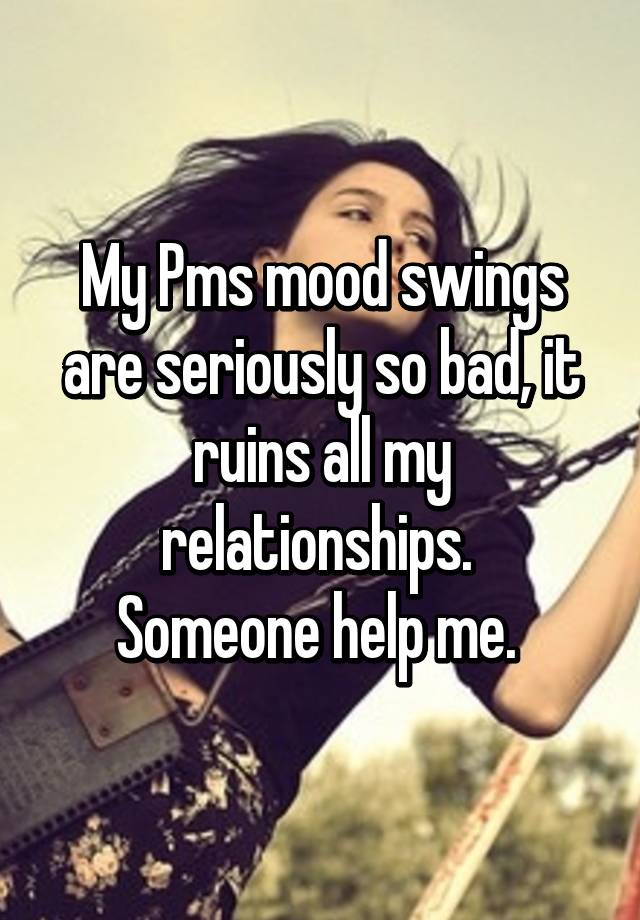 Why are my mood swings so bad