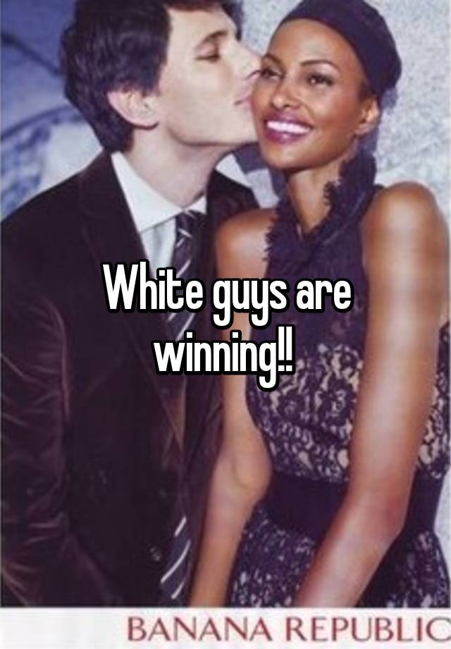 Why white guys are the best