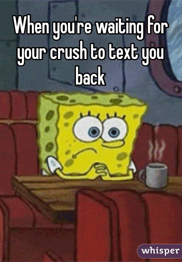 Waiting for your crush to text you back  7 Things To Tell