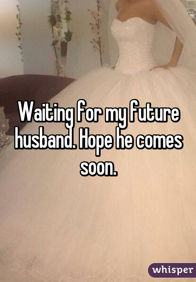 waiting for my future husband