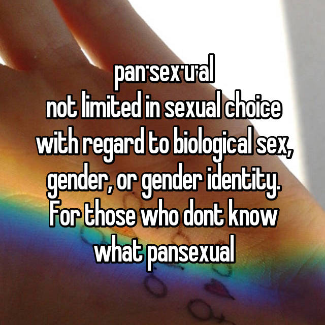 pan·sex·u·al not limited in sexual choice with regard to biological sex, gender, or gender identity. For those who dont know what pansexual