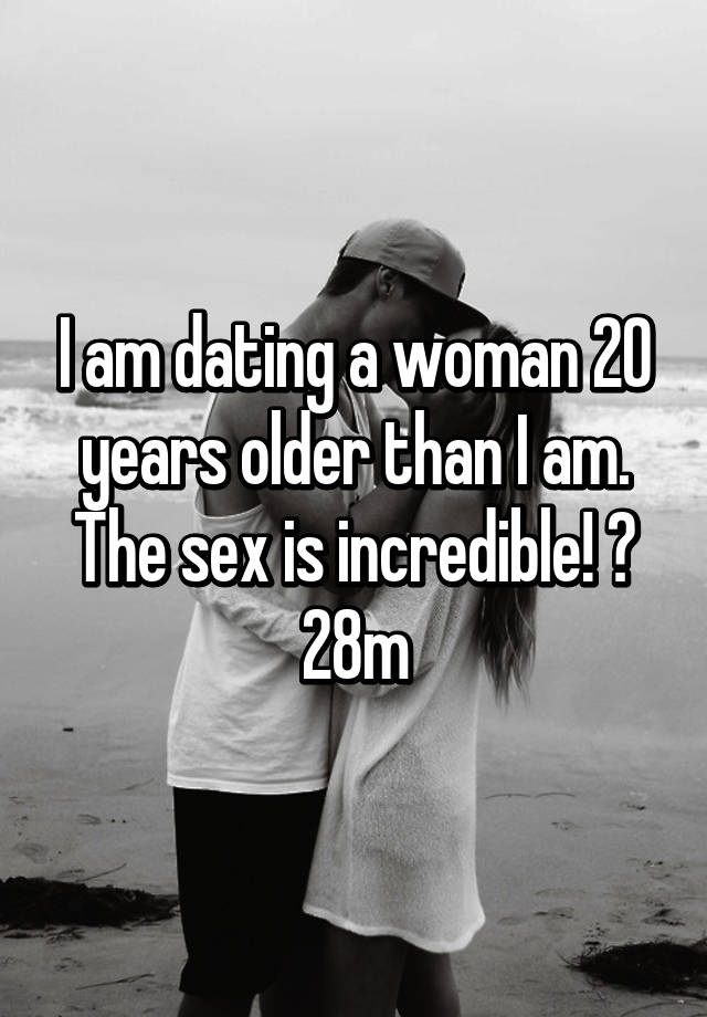 Obviously were dating a man 20 years older than me really. happens