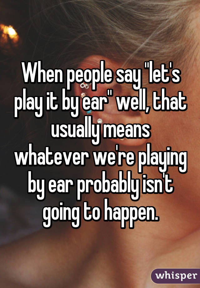 We will play it by ear