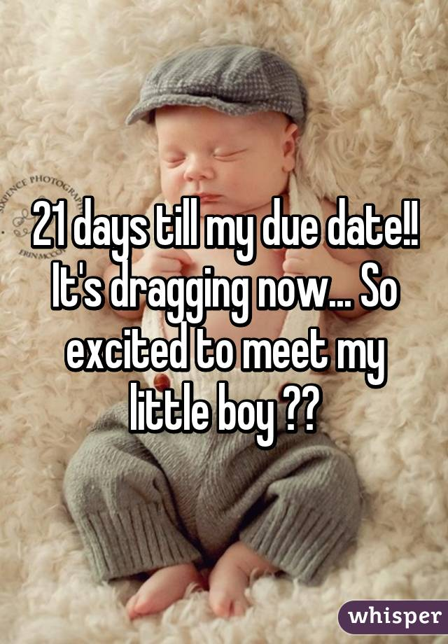 21 days till my due date!! It's dragging now... So excited to meet my  little ...