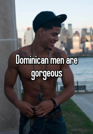 Dominican Men Are Gorgeous