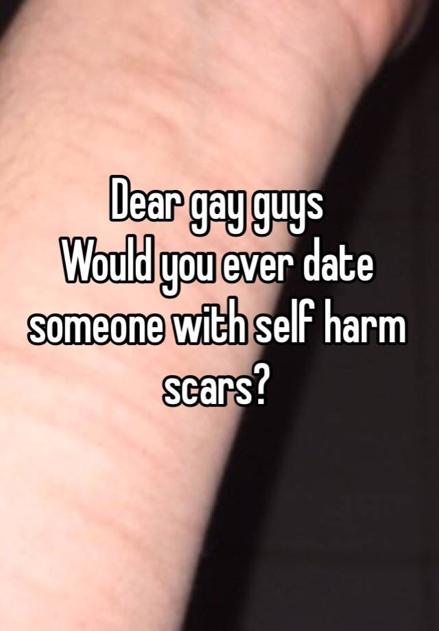 Self injury scars dating site
