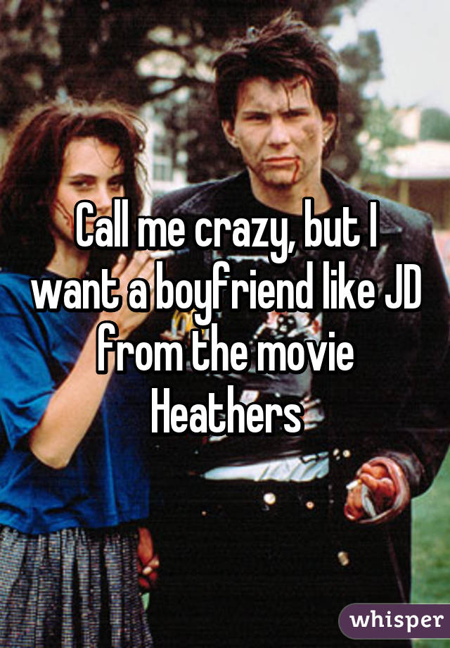 Call me crazy, but I want a boyfriend like JD from the movie