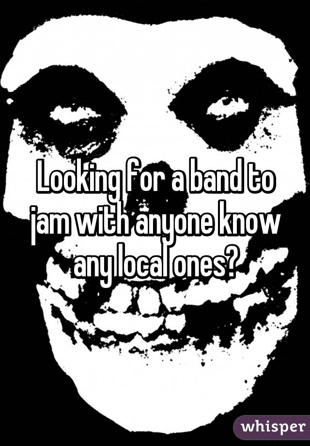 Looking for a band to jam with anyone know any local ones?