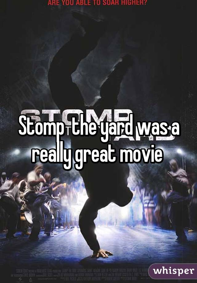 Stomp  the yard was a really great movie