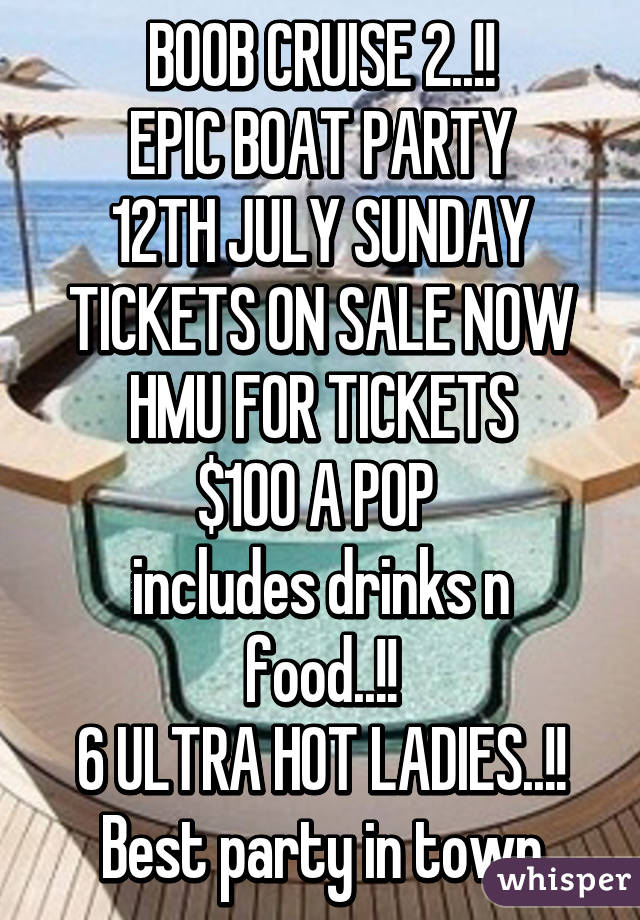 BOOB CRUISE 2..!! EPIC BOAT PARTY 12TH JULY SUNDAY TICKETS ON SALE NOW HMU FOR TICKETS $100 A POP  includes drinks n food..!! 6 ULTRA HOT LADIES..!! Best party in town