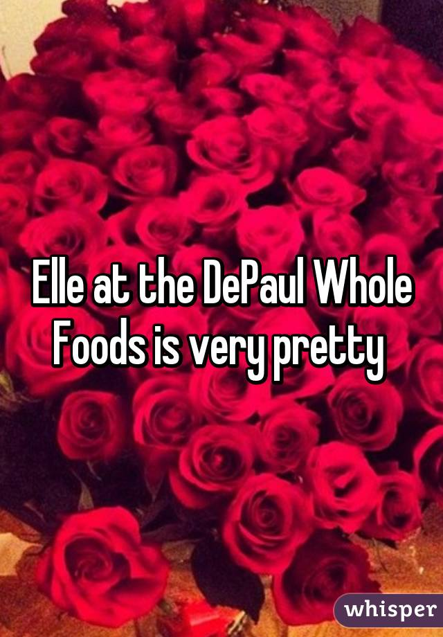 Elle at the DePaul Whole Foods is very pretty
